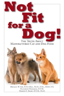 Not Fit For a Dog! The truth About Manufactured Cat and Dog Food, Paperback / softback Book