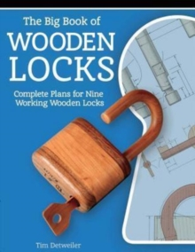 Big Book of Wooden Locks: Complete Plans for Nine Working Wooden Locks, Paperback / softback Book