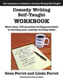 Comedy Writing Self-Taught Workbook: More than 100 Practical Writing Exercises to Develop Your Comedy Writing Skills, Paperback / softback Book
