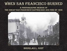 When San Francisco Burned : A Photographic Memoir of the Great San Francisco Earthquake & Fire of 1906, Paperback / softback Book