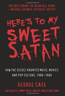 Here's to My Sweet Satan : How the Occult Haunted Music, Movies and Pop Culture, 1966-1980, Paperback / softback Book