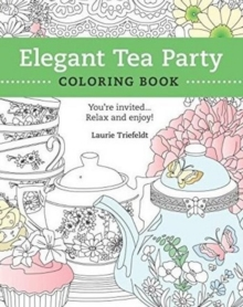 Elegant Tea Party Coloring Book: You're Invited...Relax and Enjoy, Paperback / softback Book
