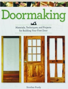 Doormaking : Materials, Techniques, and Projects for Building Your First Door, Paperback / softback Book