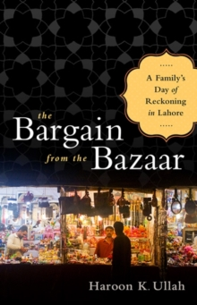 The Bargain from the Bazaar : A Family's Day of Reckoning in Lahore, Hardback Book