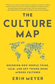 The Culture Map (INTL ED) : Decoding How People Think, Lead, and Get Things Done Across Cultures, Paperback Book