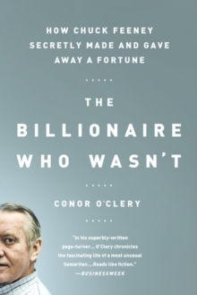 The Billionaire Who Wasn't : How Chuck Feeney Secretly Made and Gave Away a Fortune, Paperback / softback Book