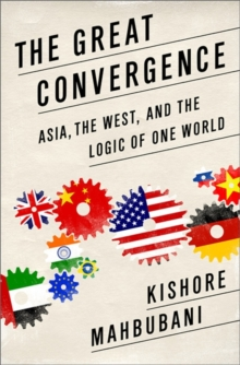 The Great Convergence : Asia, the West, and the Logic of One World, Paperback / softback Book