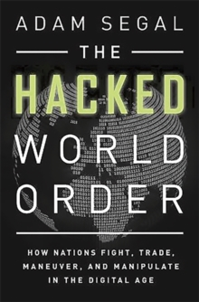 The Hacked World Order : How Nations Fight, Trade, Maneuver, and Manipulate in the Digital Age, Hardback Book