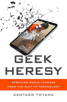 Geek Heresy : Rescuing Social Change from the Cult of Technology, Hardback Book