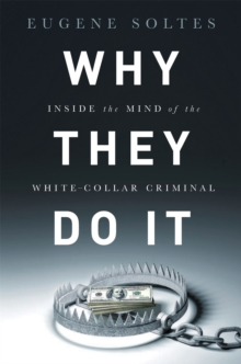 Why They Do It : Inside the Mind of the White-Collar Criminal, Hardback Book