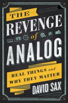 The Revenge of Analog : Real Things and Why They Matter, Hardback Book
