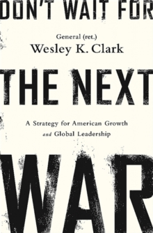Don't Wait for the Next War : A Strategy for American Growth and Global Leadership, Paperback / softback Book