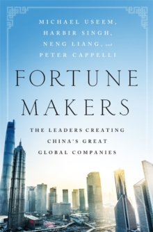 Fortune Makers : The Leaders Creating China's Great Global Companies, Hardback Book