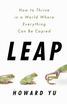 Leap : How to Thrive in a World Where Everything Can Be Copied, Hardback Book