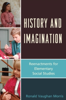 History and Imagination : Reenactments for Elementary Social Studies, Hardback Book