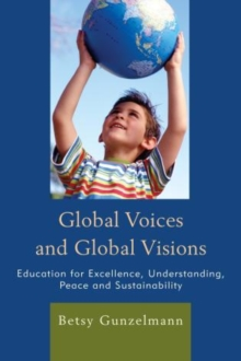 Global Voices and Global Visions : Education for Excellence, Understanding, Peace and Sustainability, Hardback Book