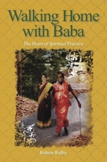 Walking Home with Baba : The Heart of Spiritual Practice, Paperback / softback Book
