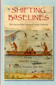 Shifting Baselines : The Past and the Future of Ocean Fisheries, Paperback Book