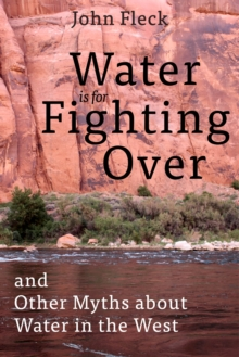 Water is for Fighting Over : and Other Myths about Water in the West, Hardback Book