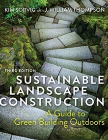 Sustainable Landscape Construction, Third Edition : A Guide to Green Building Outdoors, Hardback Book