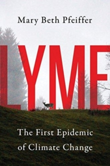 Lyme : The First Epidemic of Climate Change, Hardback Book