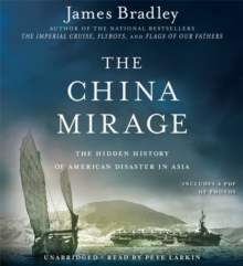 The China Mirage : The Hidden History of American Disaster in Asia, CD-Audio Book