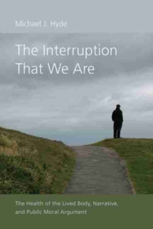 The Interruption That We Are : The Health of the Lived Body, Narrative, and Public Moral Argument, Hardback Book