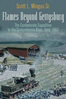Flames Beyond Gettysburg : The Confederate Expedition to the Susquehanna River, June 1863, Paperback / softback Book