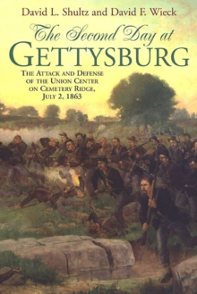 The Second Day at Gettysburg : The Attack and Defense of Cemetery Ridge, July 2, 1863, Paperback Book