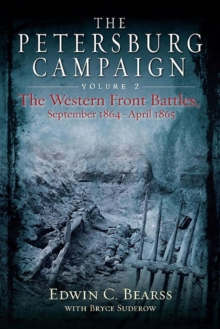 The Petersburg Campaign : The Western Front Battles, September 1864 - April 1865, Volume 2, Hardback Book