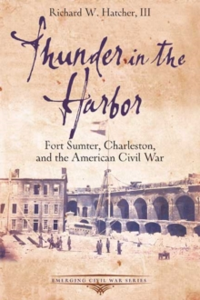 Thunder in the Harbor : Fort Sumter, Charleston, and the American Civil War, Paperback / softback Book