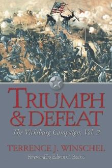 Triumph and Defeat : The Vicksburg Campaign, Volume 2, Paperback Book
