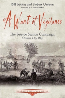 A Want of Vigilance : The Bristoe Station Campaign, October 9-19, 1863, Hardback Book