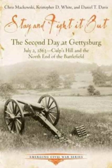 Stay and Fight it out : The Second Day at Gettysburg, July 2, 1863, Culp's Hill and the North End of the Battlefield, Paperback / softback Book