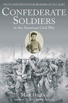 Confederate Soldiers in the American Civil War : Facts and Photos for Readers of All Ages, Paperback / softback Book