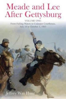 Meade and Lee After Gettysburg : Vol. 1: from Falling Waters to Culpeper Courthouse, July 14 to October 1, 1863, Hardback Book