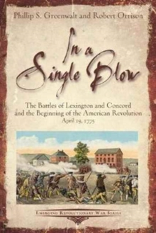In a Single Blow : The Battles of Lexington and Concord and the Beginning of the American Revolution, Paperback / softback Book