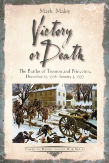 Victory or Death : The Battles of Trenton and Princeton, December 25, 1776 - January 3, 1777, EPUB eBook