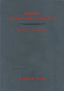 Hood'S Tennessee Campaign : March to Certain Doom, Hardback Book