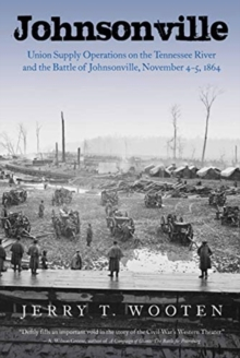 Johnsonville : Union Supply Operations on the Tennessee River and the Battle of Johnsonville, November 4-5, 1864, Hardback Book