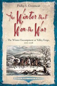 The Winter That Won the War : The Winter Encampment at Valley Forge, 1777-1778, Paperback / softback Book