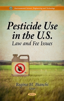 Pesticide Use in the U.S. : Law & Fee Issues, Hardback Book