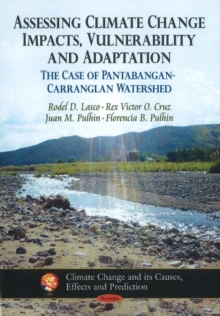 Assessing Climate Change Impacts, Vulnerability & Adaptation : The Case of Pantabangan-Carranglan Watershed, Paperback Book