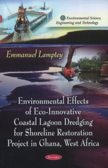 Environmental Effects of Eco-Innovative Coastal Lagoon Dredging for Shoreline Restoration Project in Ghana, West Africa, Paperback / softback Book