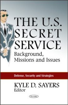 U.S. Secret Service : Background, Missions & Issues, Paperback Book