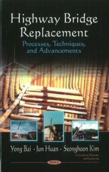 Highway Bridge Replacement : Processes, Techniques, & Advancements, Hardback Book
