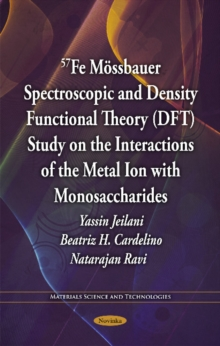57Fe Moessbauer Spectroscopic & Density Functional Theory (DFT) Study on the Interactions of the Metal Ion with Monosaccharides, Paperback / softback Book
