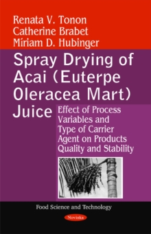 Spray Drying of Acai (Euterpe Oleracea Mart) Juice : Effect of Process Variables & Type of Carrier Agent on Products Quality & Stability, Paperback / softback Book