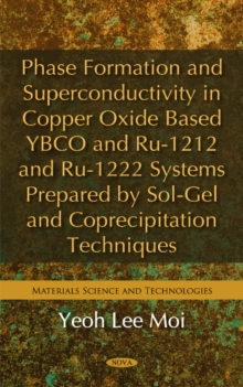 Phase Formation & Superconductivity in Copper Oxide Based YBCO & RU-1212 & RU-1222 Systems Prepared by Sol-Gel & Coprecipitation Techniques, Hardback Book