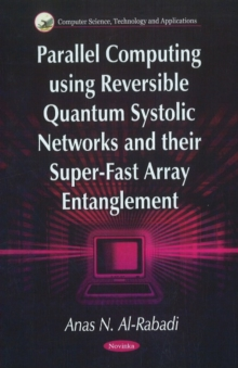 Parallel Computing Using Reversible Quantum Systolic Networks & Their Super-Fast Array Entanglement, Paperback Book